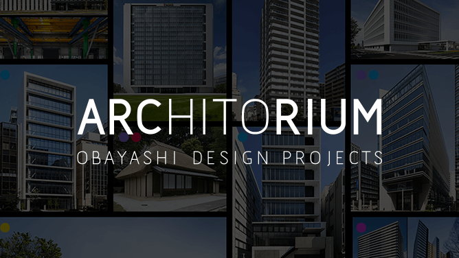 ARCHITORIUM OBAYASHI DESIGN PROJECTS